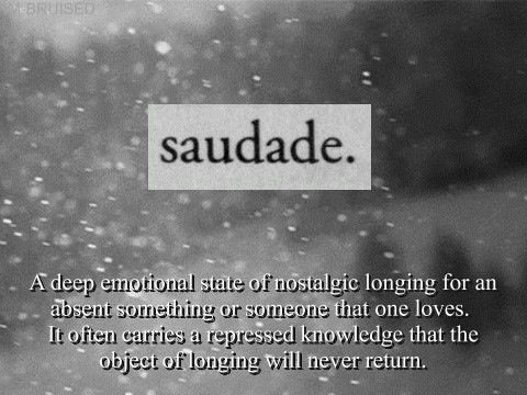 SAUDADE is a Portuguese and Galician word that has no
