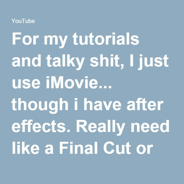 For my tutorials and talky shit, I just use iMovie... though i have after effects. Really need like a Final Cut or Sony Vegas. For animation, it's just Flash CS3, sometimes with AfterEffects (but not usually).