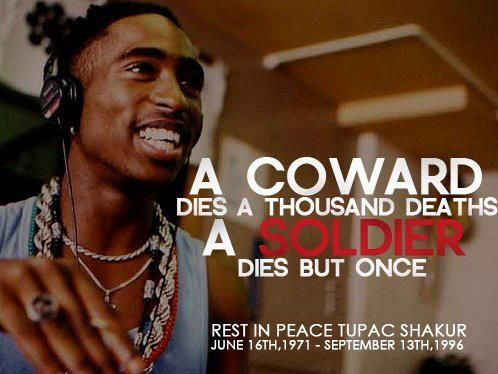 Quote: A Coward dies thousand deaths  A Soldier dies, but Once