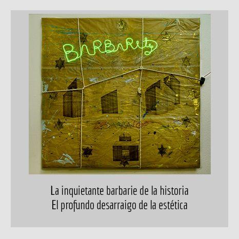 LA INQUIETANTE BARBARIE DE LA HISTORIA - EL PROFUNDO DESARRAIGO DE LA ESTÉTICA.  YENY CASANUEVA Y ALEJANDRO GONZÁLEZ. PROYECTO PROCESUAL ART.