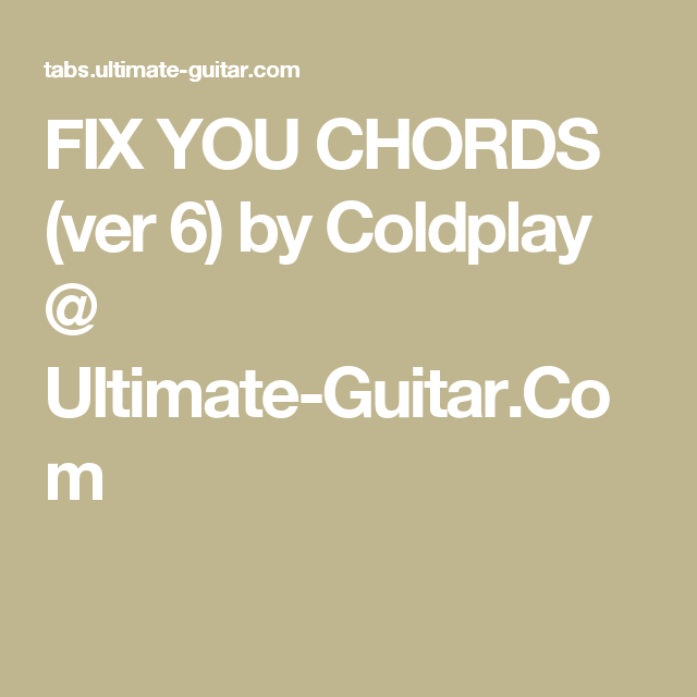 Fix You Chords Ver 6 By Coldplay Ultimate Guitar Millions