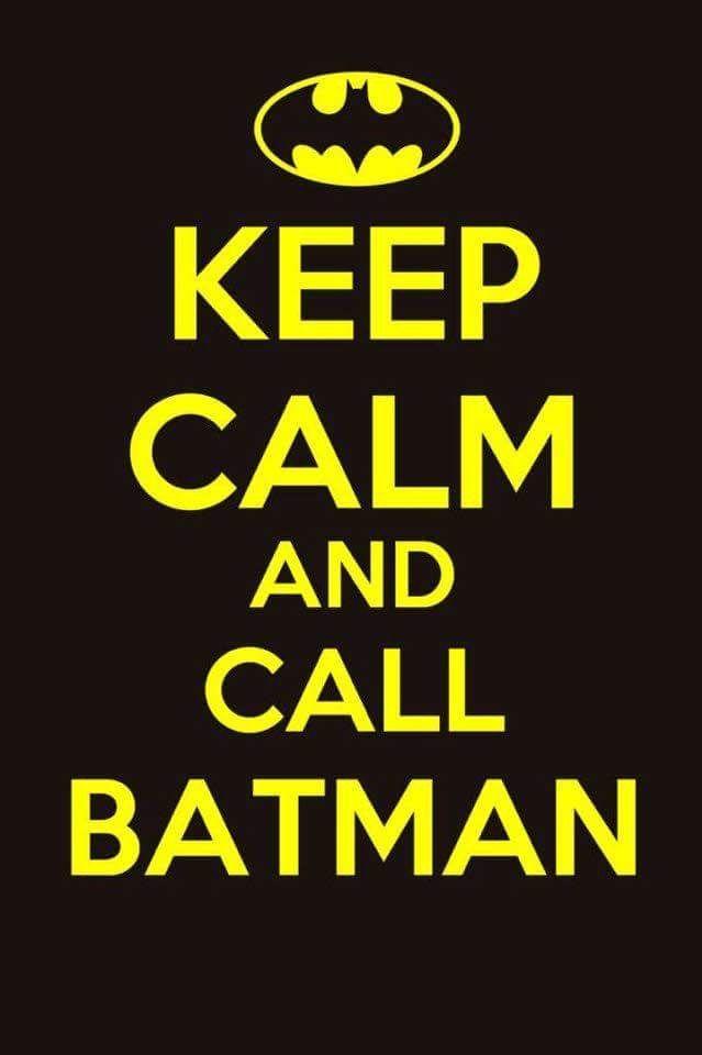 Keep calm and call Batman | Wallpapers | Pinterest