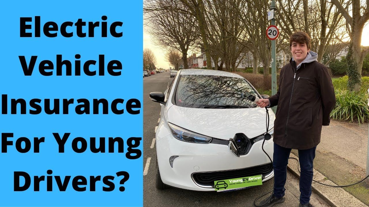 Electric Vehicle Insurance For Young Drivers In 2020 Car Insurance Electric Cars Vehicles