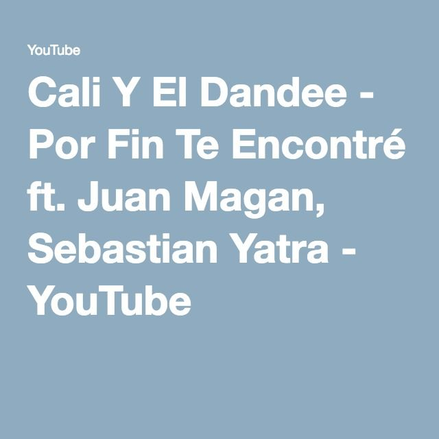 Cali Y El Dandee - Por Fin Te Encontré ft. Juan Magan, Sebastian Yatra - YouTube