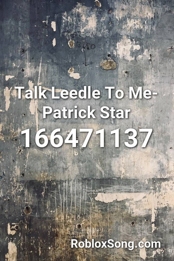 Talk Leedle To Me Patrick Star Roblox Id Roblox Music Codes In