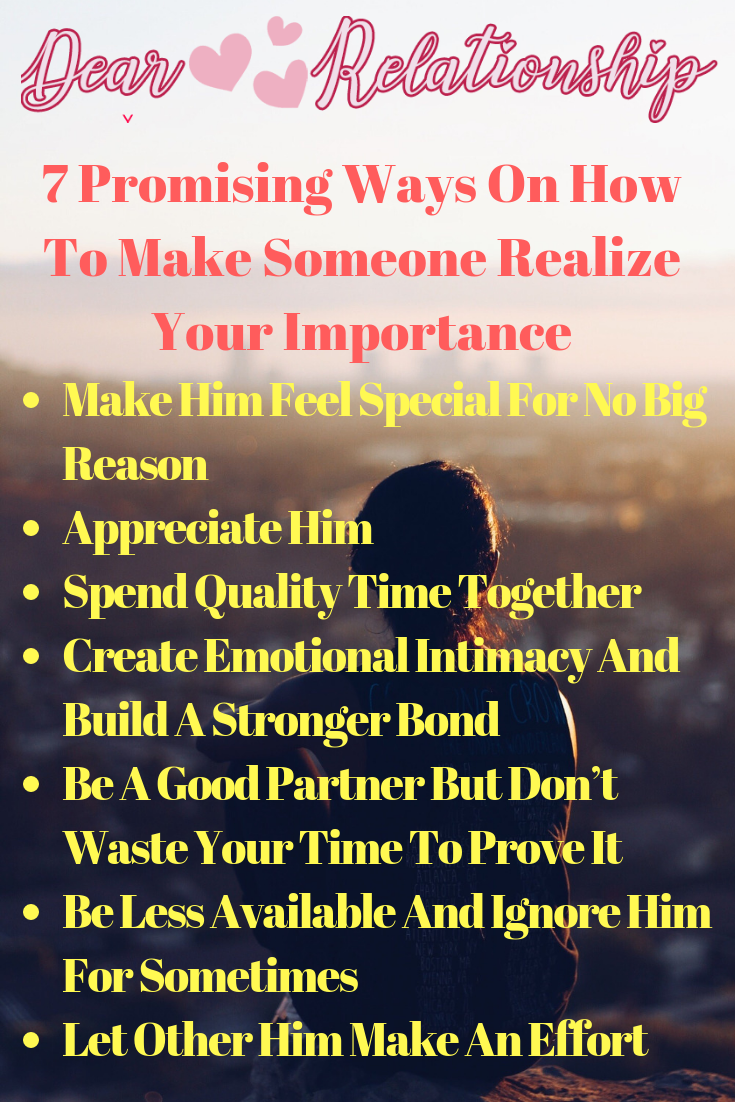 How do you make someone realize your importance? Read this