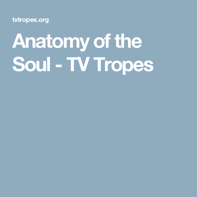 Anatomy Of The Soul Tv Tropes Book World Building And Research