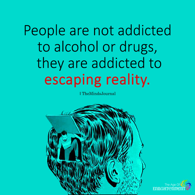 People Are Not Addicted To Alcohol Or Drugs