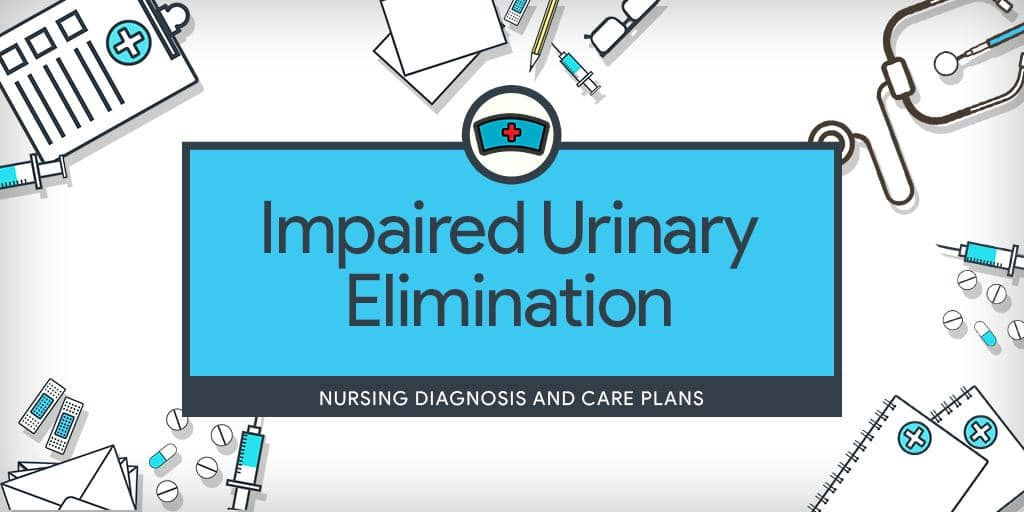 Impaired Urinary Elimination Nursing care plan, Nursing