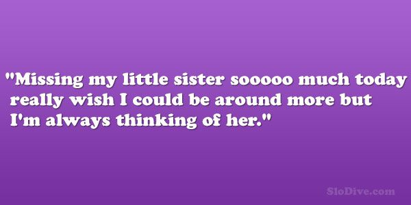 missing your sister quotes | Missing my little sister sooooo ...