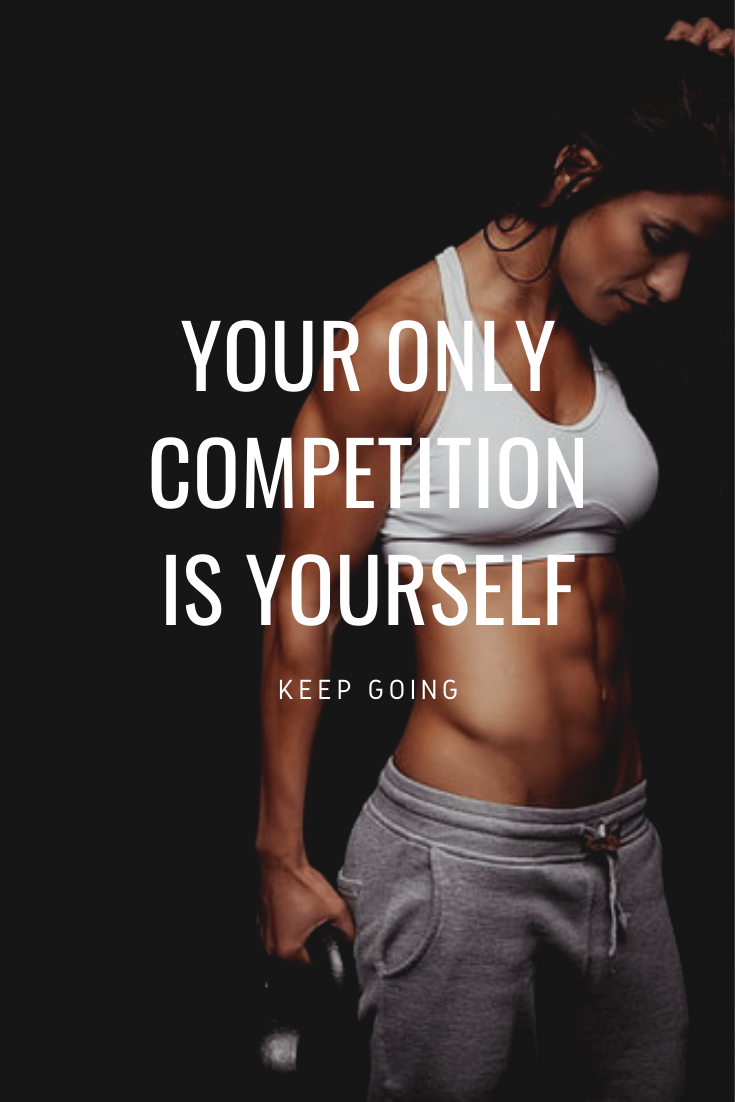 Your Only Competition Is Yourself - Workout Quotes