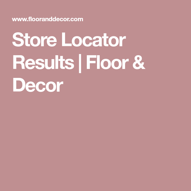 floor and decor store hours store locator results floor decor with images floor decor 566