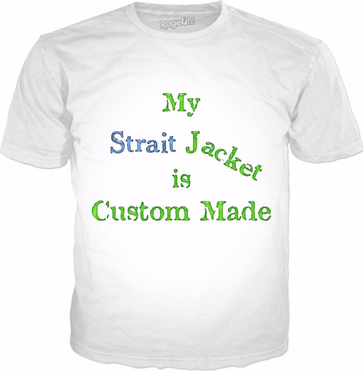 Check out my new product https://www.rageon.com/products/my-strait-jacket-is-custom-made?aff=HfKQ on RageOn!