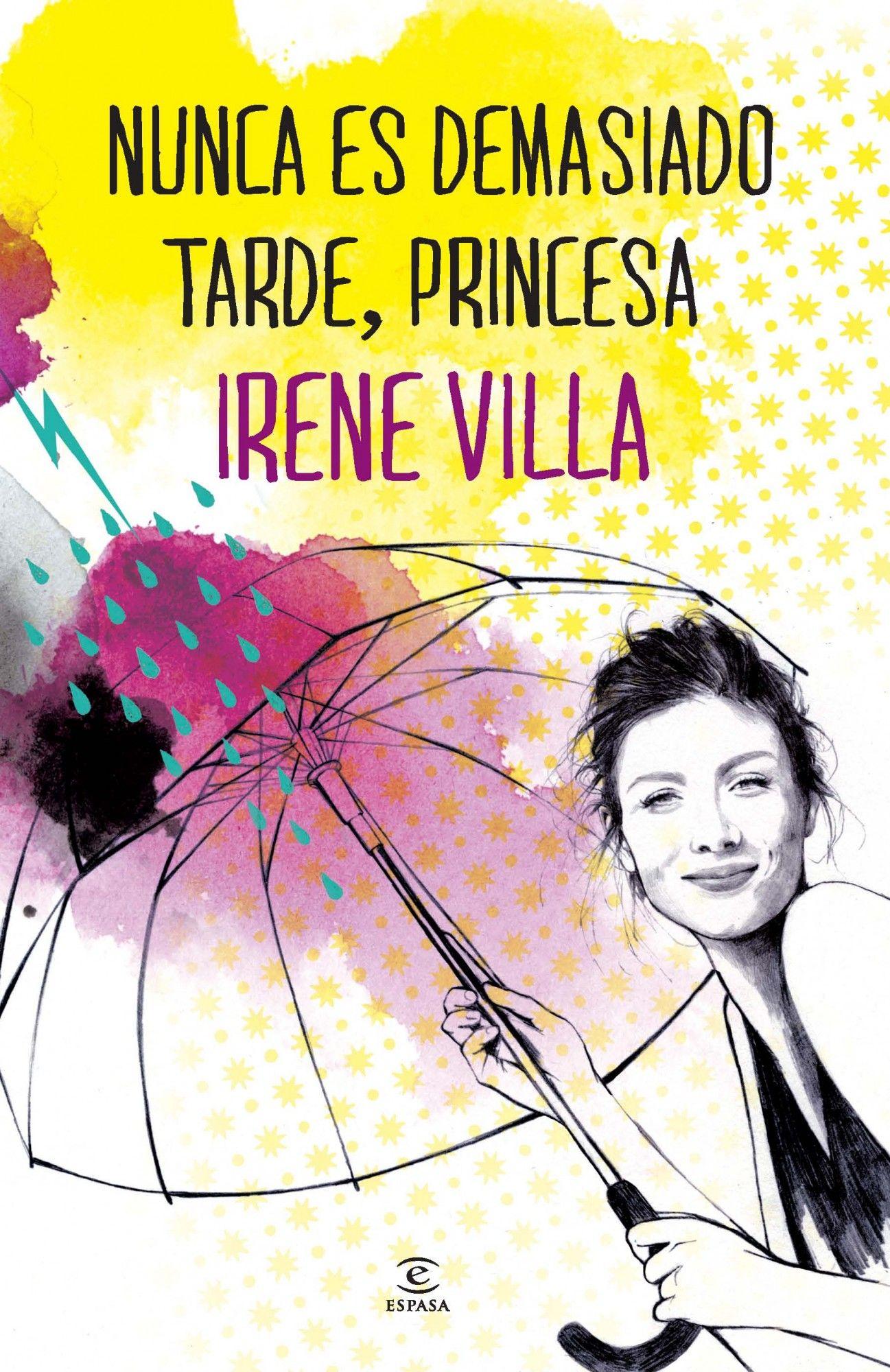 Nunca Es Demasiado Tarde Princesa De Irene Villa Puedes Disfrutar De Este Libro Con Nubico Premium Http Www Nubico Es Premium Nove My Books Books Reading