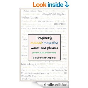 Frequently Misused/Misspelled Words and Phrases: and How to Use Them Correctly - Kindle edition by Mark Terence Chapman. Reference Kindle eBooks @ Amazon.com.