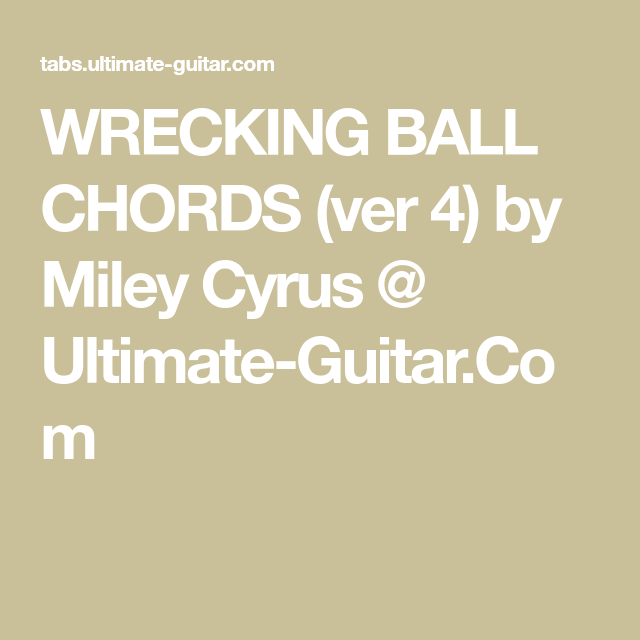 Wrecking Ball Chords Ver 4 By Miley Cyrus Ultimate Guitar Com Miley Cyrus Wrecking Ball Miley