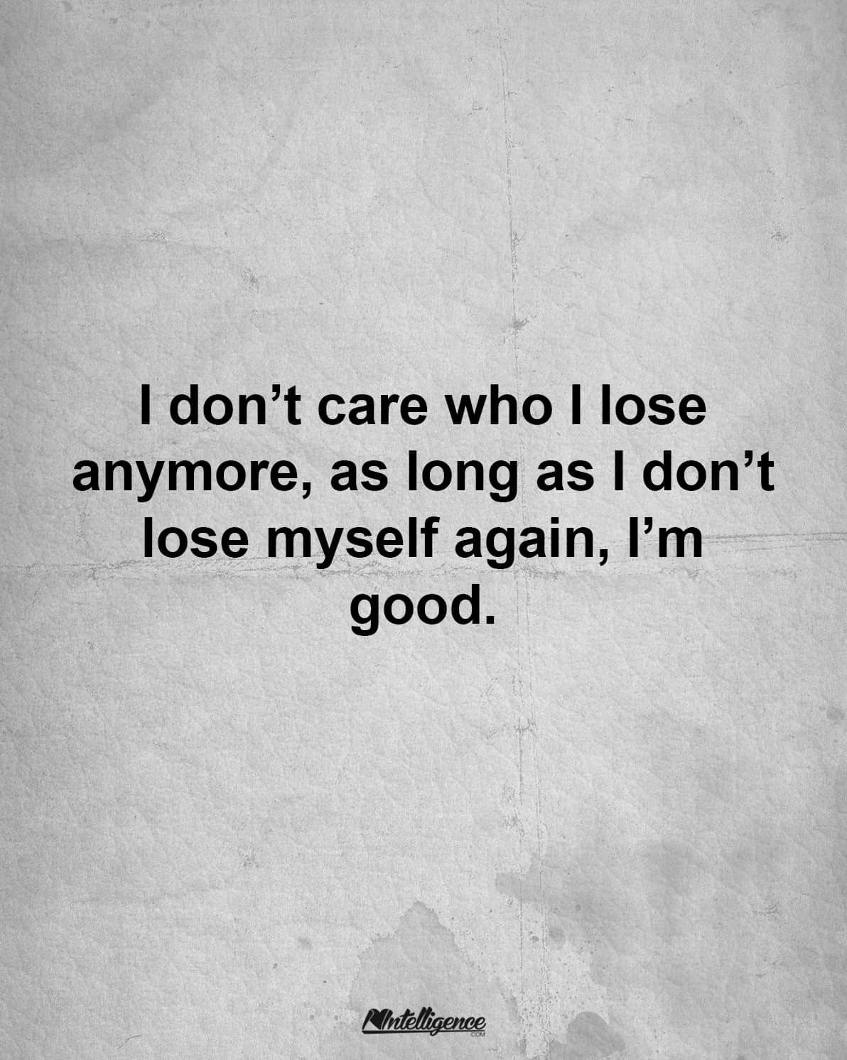 I will never lose myself again... I\'m ok losing people ...