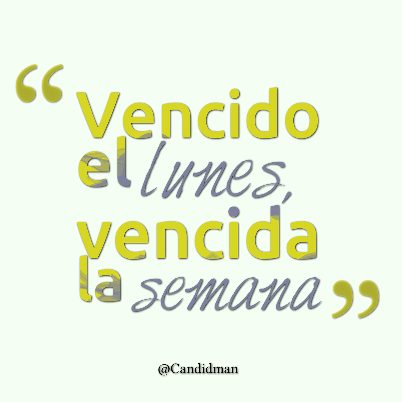 """Vencido el #Lunes, vencida la #Semana"". #Citas #Frases @Candidman"