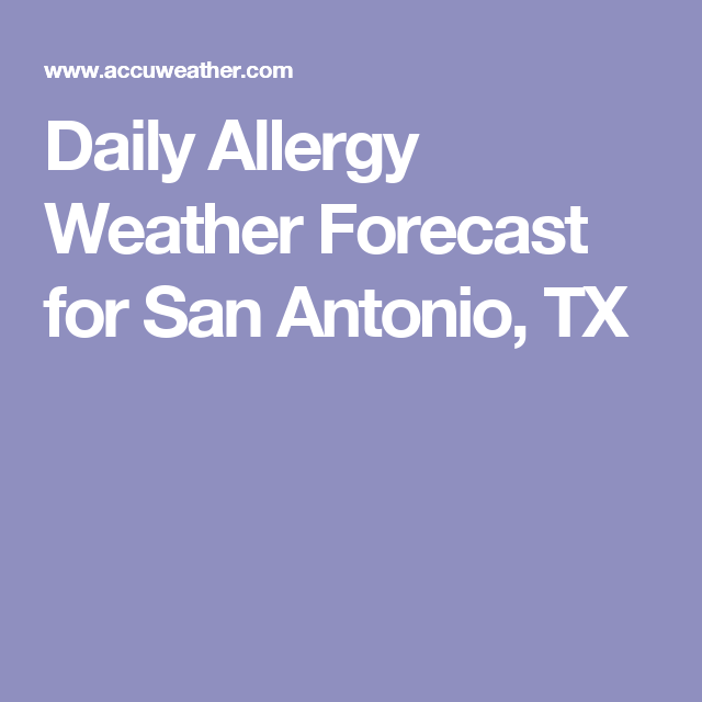 Daily Allergy Weather Forecast For San Antonio Tx