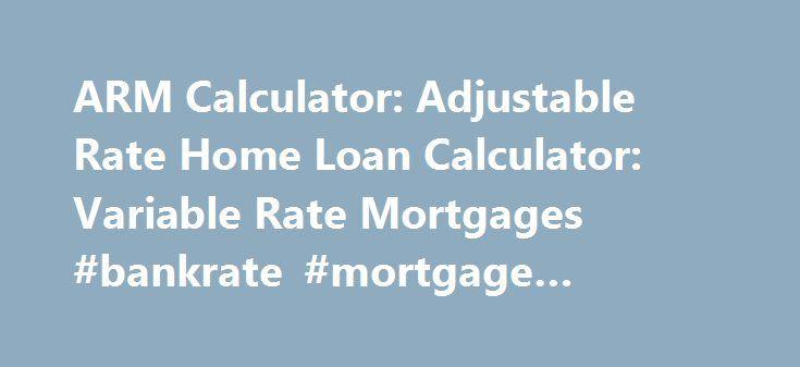 Arm Calculator Adjustable Rate Home Loan Calculator Variable
