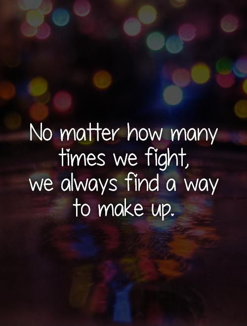 Awesome No Matter How Much We Fight