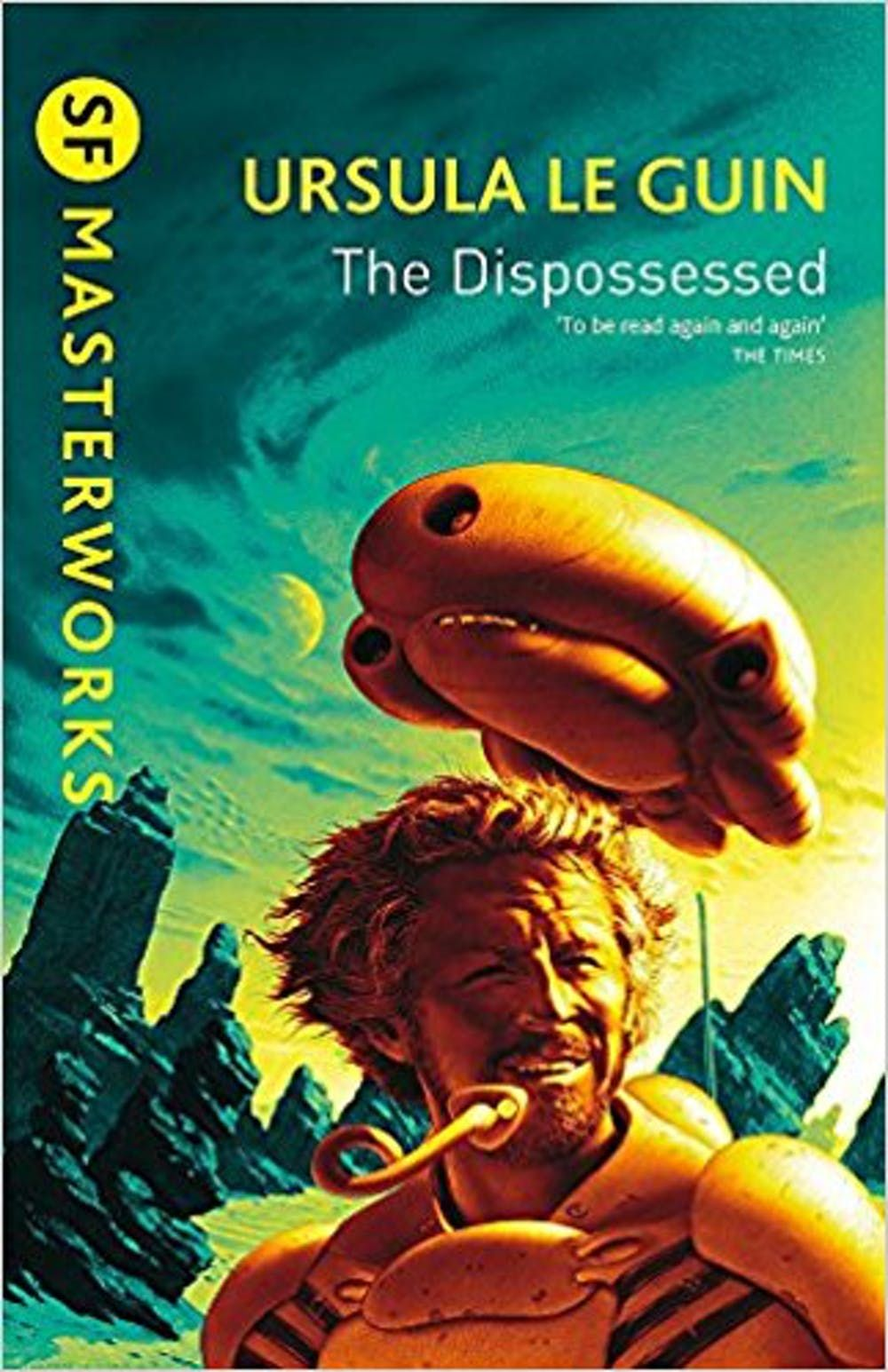 Ursula Le Guin Gave Us An Anarchist Society On Another World We Brought It Back To Earth The Dispossessed Sf Masterworks Ursula