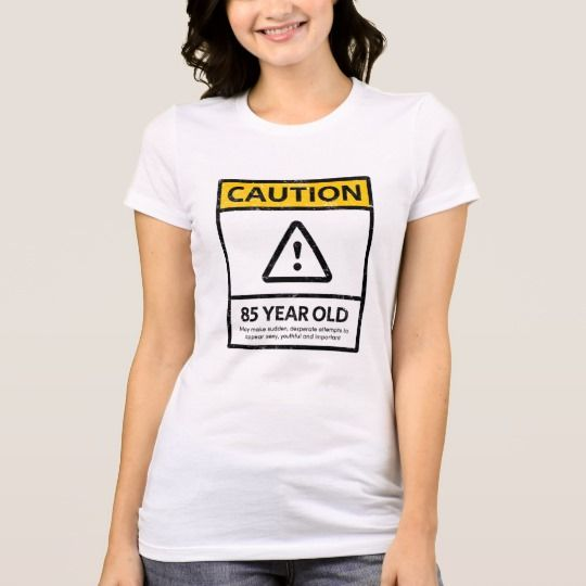 CAUTION 85 Year Old 85th Birthday Gift Tee