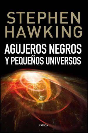 Tapa Del Libro Agujeros Negros Y Pequeños Universos Libros De Fisica Cuantica Libros De Lectura Libros De Ciencia