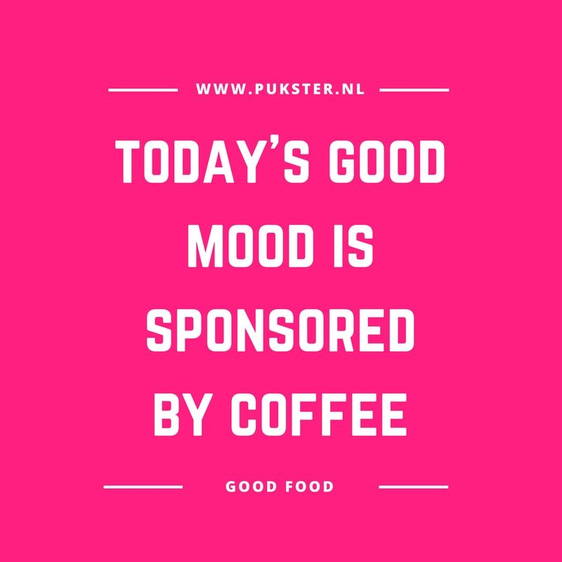 Food Quote: Today's Good Mood Is Sponsored Bij Coffee