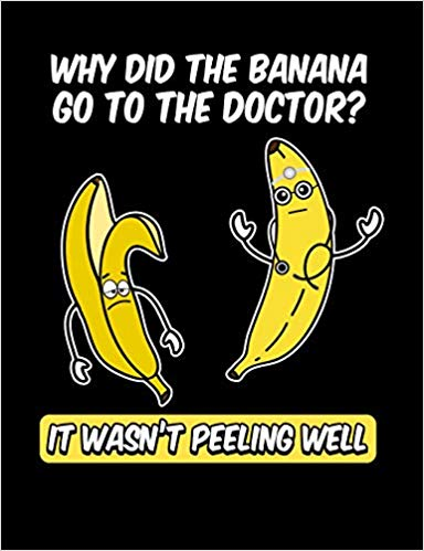 Why Do The Banana Go To The Doctor It Wasn T Peeling Well Funny Quotes And Pun Themed College Ruled Compositio Funny Quotes Composition Notebook College Rule