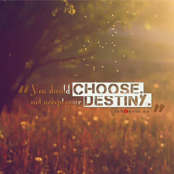 You Should Choose Not Accept Your Destiny Quotes Destiny