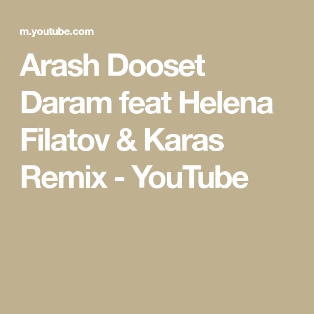 Arash Dooset Daram Feat Helena Filatov Karas Remix Youtube Remix Helena Magic Records