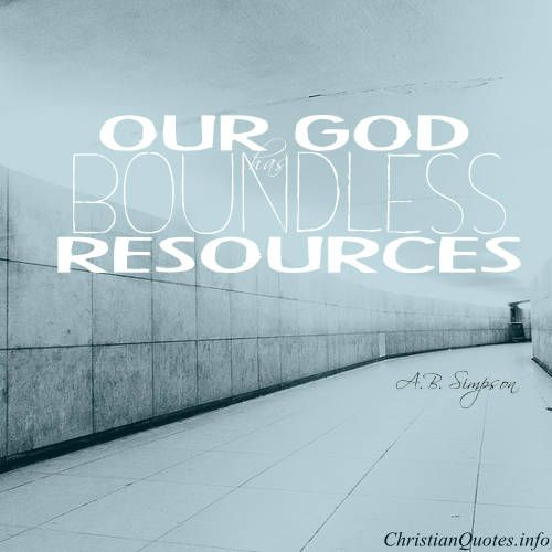 A.B. Simpson Quote - God's Boundless Resources  Click for commentary on this quote #Christianquote