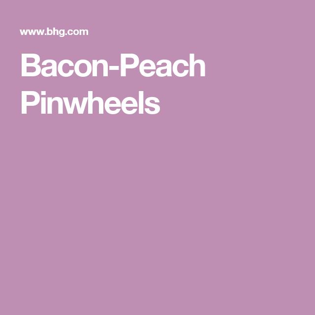 Bacon-Peach Pinwheels