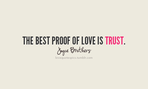 """The best proof of love is trust."" -Joyce Brothers"