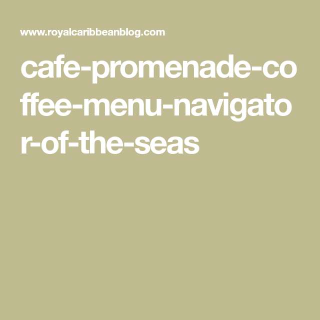 Cafe Promenade Coffee Menu Navigator Of The Seas Cruise Coffee