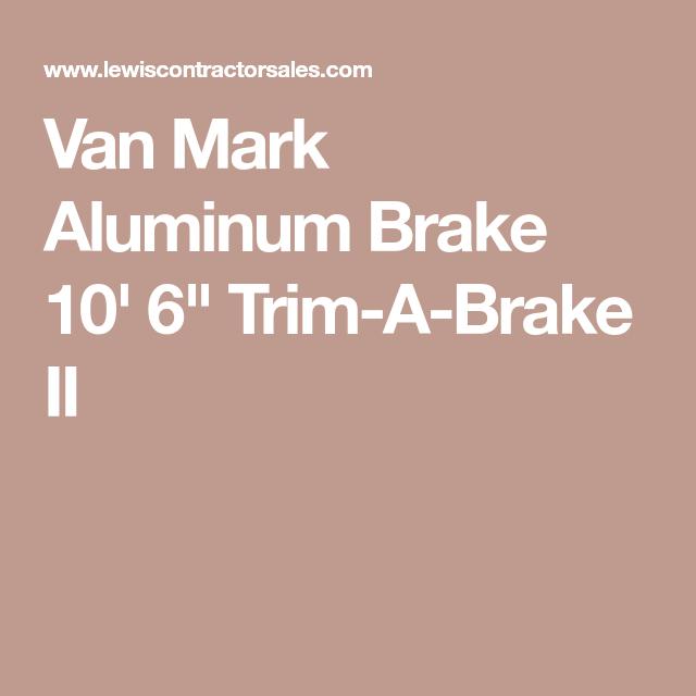 Van Mark Aluminum Brake 10 6 Trim A Brake Ii 10 Things Metal Bender Aluminum