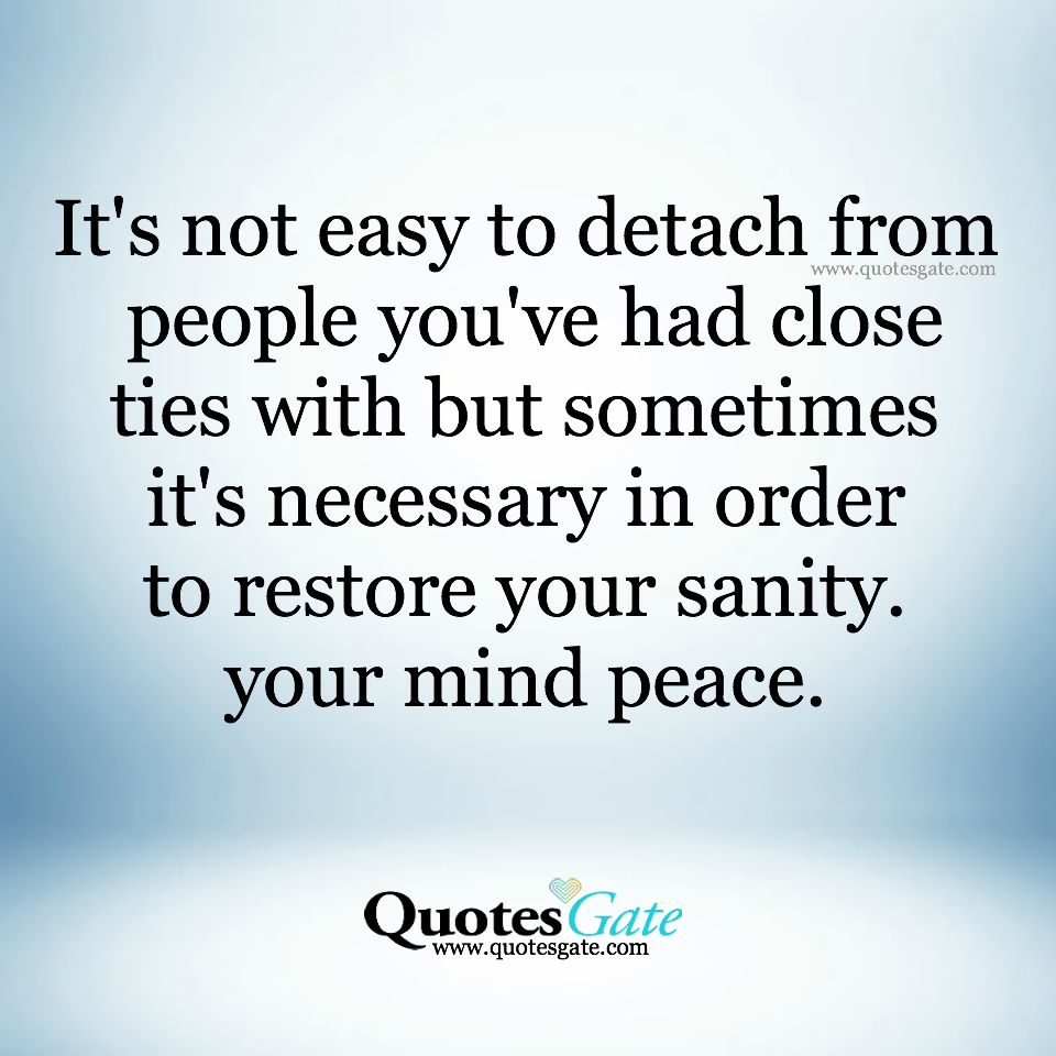 Life Is Not Easy Quotes It's Not Easy To Detach From People You've Had Close Ties With But