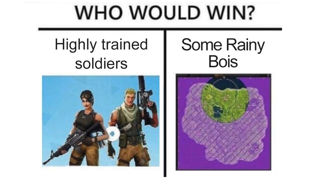 Who Would Win Highly Trained Soldiers Or Some Rainy Bois Fortnite Meme Fortnite Gaming Memes Edgy Memes