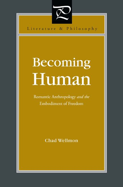 Becoming Human Romantic Anthropology And The Embodiment Of Freedom By Chad Wellmon Becoming Human Anthropology Romantic