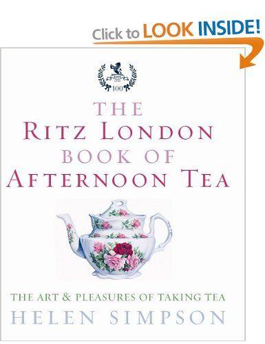 The Ritz London Book Of Afternoon Tea: The Art and Pleasures of Taking Tea: Amazon.co.uk: Helen Simpson: Books