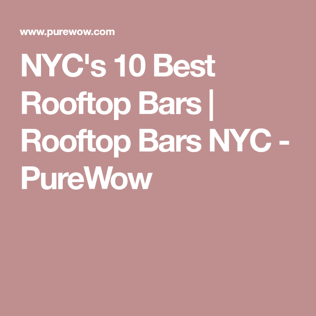 NYC's 10 Best Rooftop Bars   Rooftop Bars NYC - PureWow ...