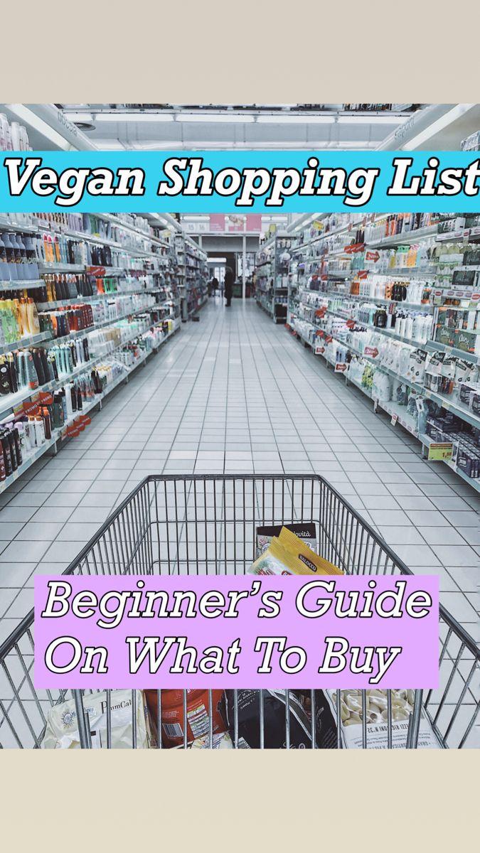 Vegan Shopping List: Beginner's Guide On What To B
