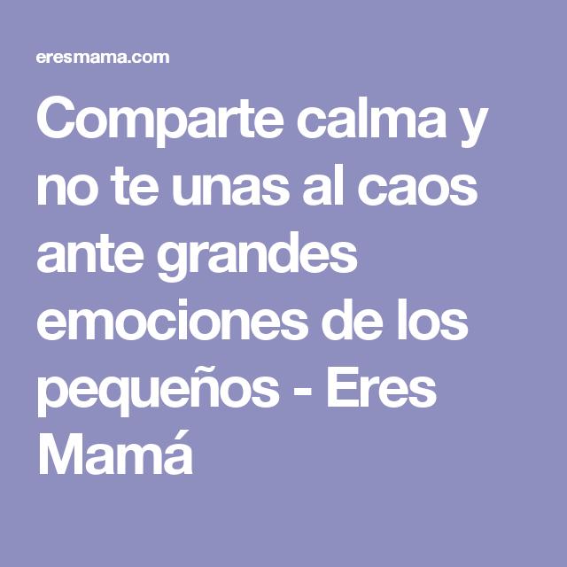 Comparte calma y no te unas al caos ante grandes emociones de los pequeños - Eres Mamá