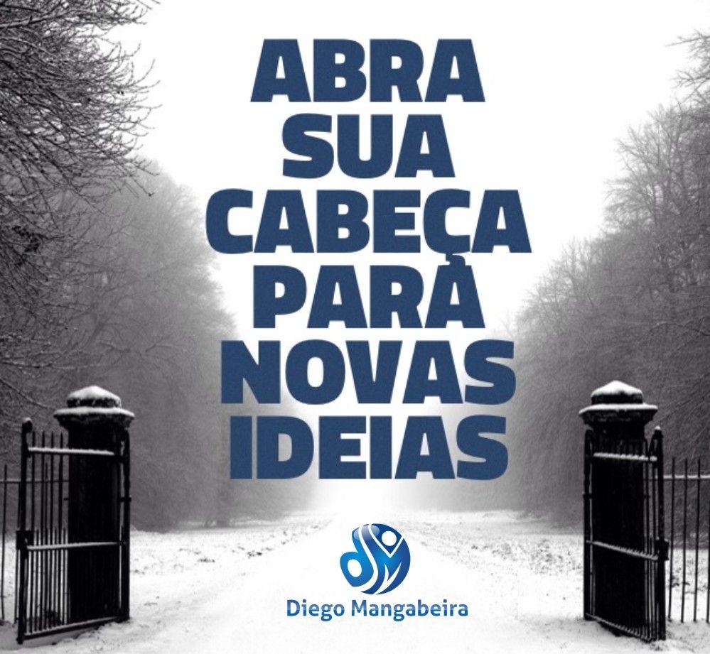 ABRA SUA CABEÇA PARA NOVAS IDEIAS #diadamudanca #diegomangabeira
