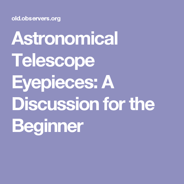 Astronomical Telescope Eyepieces: A Discussion for the Beginner
