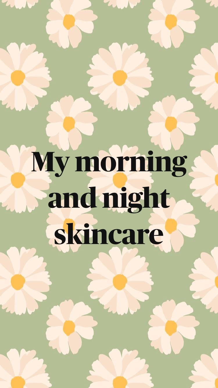 My morning and night skincare