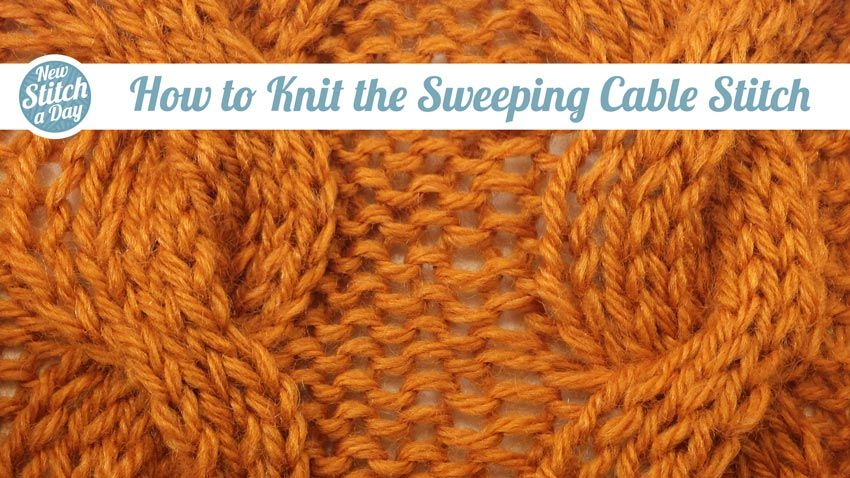 Knitting Tutorial How To Knit The Sweeping Cable Stitch Click To