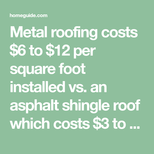 Metal Roofing Costs 6 To 12 Per Square Foot Installed Vs An Asphalt Shingle Roof Which Costs 3 To 7 Per Sq Roof Cost Metal Roof Cost Asphalt Roof Shingles