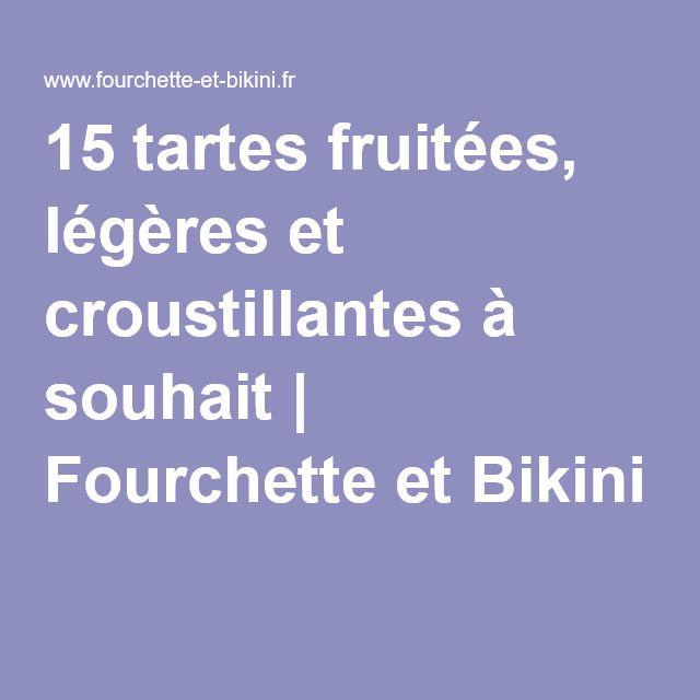 15 tartes fruitées, légères et croustillantes à souhait | Fourchette et Bikini